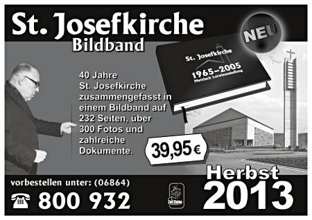 Bildband: Mettlach, Josefkirche. 40 Jahre St. Josefkirche zusammengefasst in einem Bildband aud 232 Seiten, über 300 Fotos und zahlreiche Dokumente. Preis: 39,95 Euro. Vorbestellen unter 06864/800932 - Herbst 2012